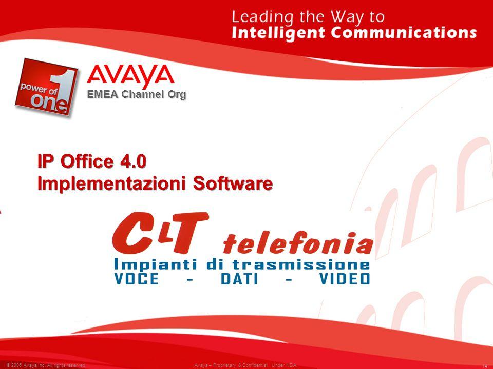 14 © 2007 Avaya Inc. All rights reserved. 14 © 2006 Avaya Inc. All rights reserved. Avaya – Proprietary & Confidential. Under NDA. EMEA Channel Org IP