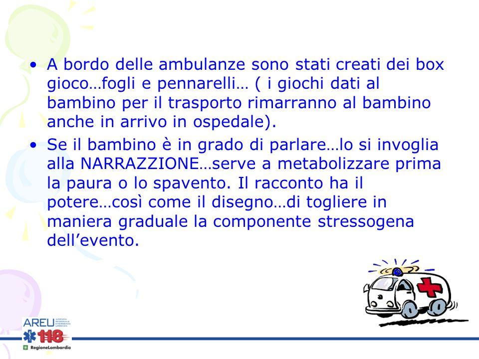 A bordo delle ambulanze sono stati creati dei box gioco…fogli e pennarelli… ( i giochi dati al bambino per il trasporto rimarranno al bambino anche in