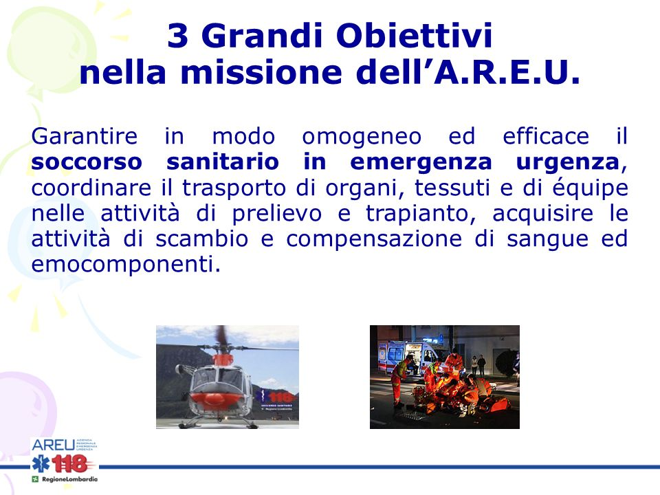 Garantire in modo omogeneo ed efficace il soccorso sanitario in emergenza urgenza, coordinare il trasporto di organi, tessuti e di équipe nelle attivi