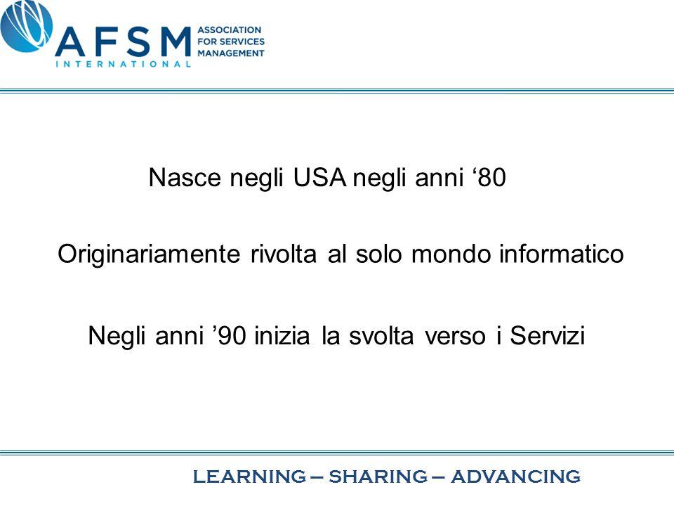 LEARNING–SHARING–ADVANCING Nasce negli USA negli anni 80 Originariamente rivolta al solo mondo informatico Negli anni 90 inizia la svolta verso i Servizi