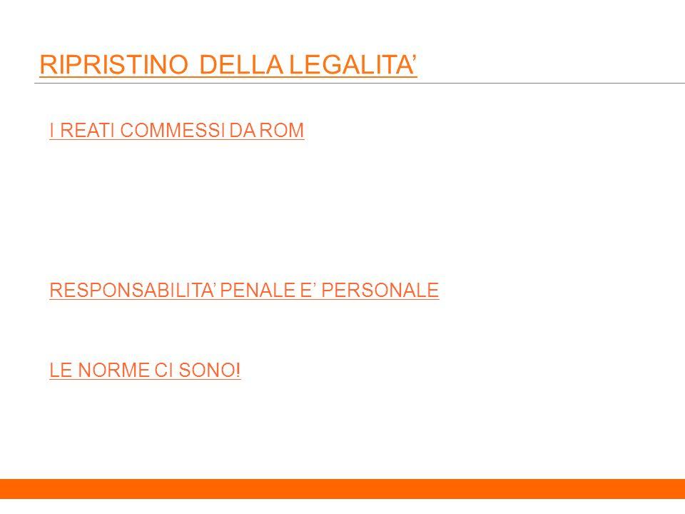 16 RIPRISTINO DELLA LEGALITA I REATI COMMESSI DA ROM RESPONSABILITA PENALE E PERSONALE LE NORME CI SONO!