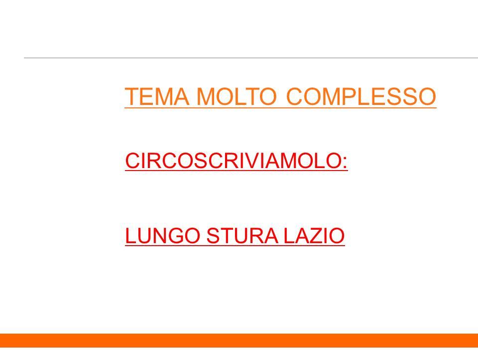 2 TEMA MOLTO COMPLESSO CIRCOSCRIVIAMOLO: LUNGO STURA LAZIO