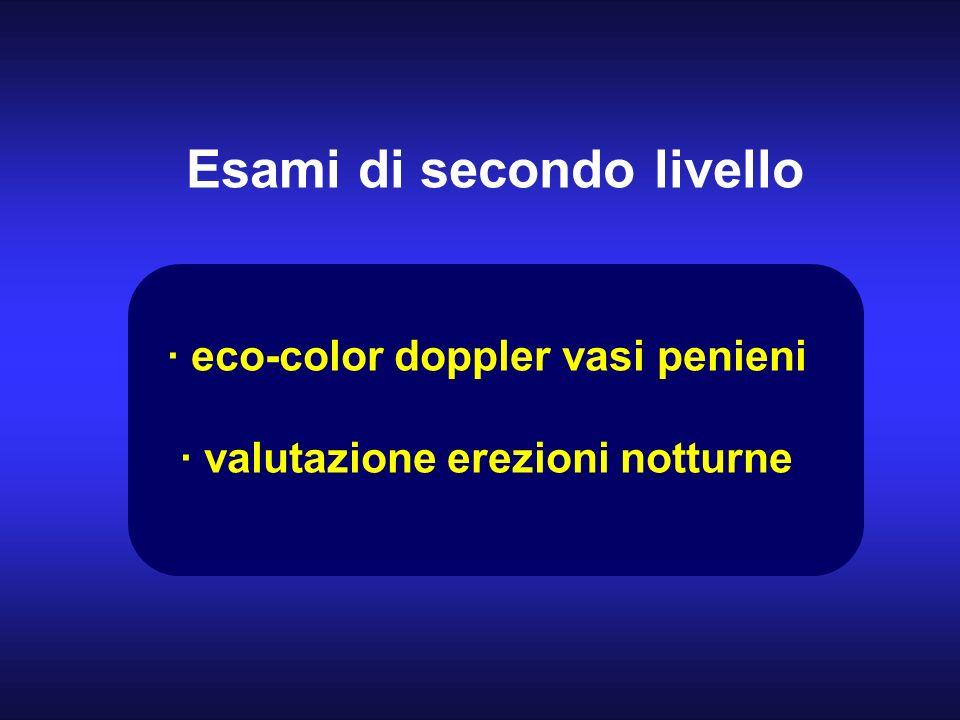 Esami di secondo livello · eco-color doppler vasi penieni · valutazione erezioni notturne