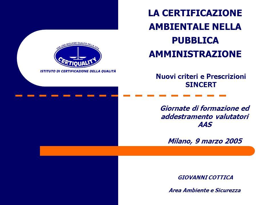 LA CERTIFICAZIONE AMBIENTALE NELLA PUBBLICA AMMINISTRAZIONE GIOVANNI COTTICA Area Ambiente e Sicurezza Giornate di formazione ed addestramento valutat