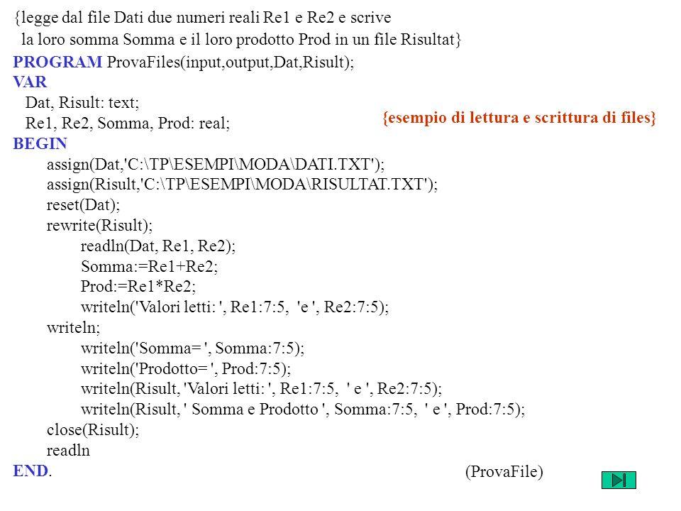 {legge dal file Dati due numeri reali Re1 e Re2 e scrive la loro somma Somma e il loro prodotto Prod in un file Risultat} PROGRAM ProvaFiles(input,out