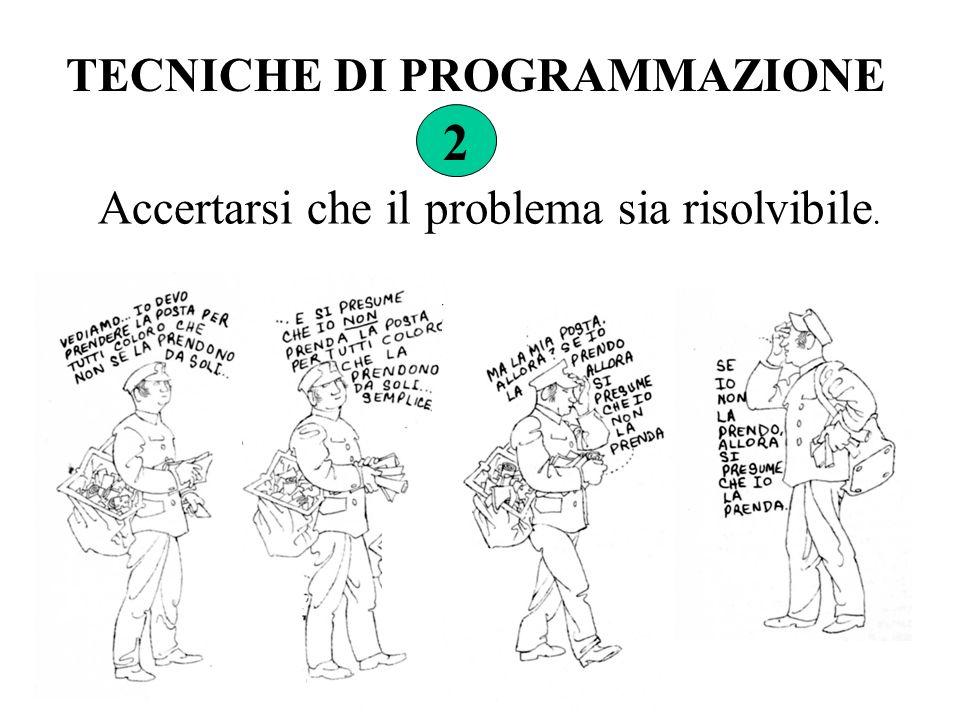 TECNICHE DI PROGRAMMAZIONE 2 Accertarsi che il problema sia risolvibile.