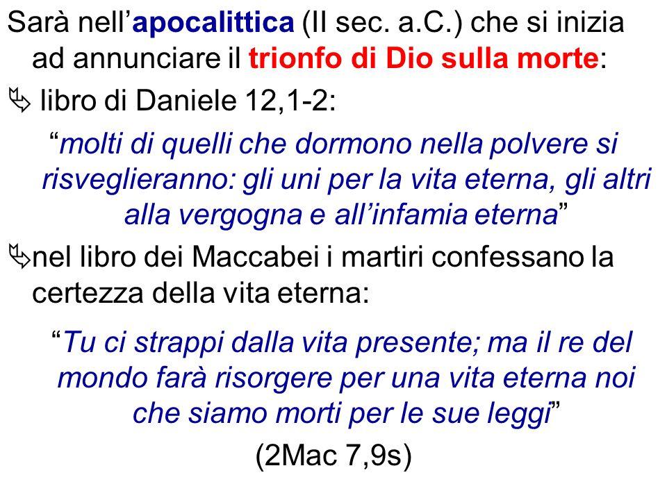 Sarà nellapocalittica (II sec. a.C.) che si inizia ad annunciare il trionfo di Dio sulla morte: libro di Daniele 12,1-2: molti di quelli che dormono n