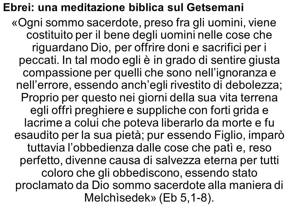 Ebrei: una meditazione biblica sul Getsemani «Ogni sommo sacerdote, preso fra gli uomini, viene costituito per il bene degli uomini nelle cose che rig