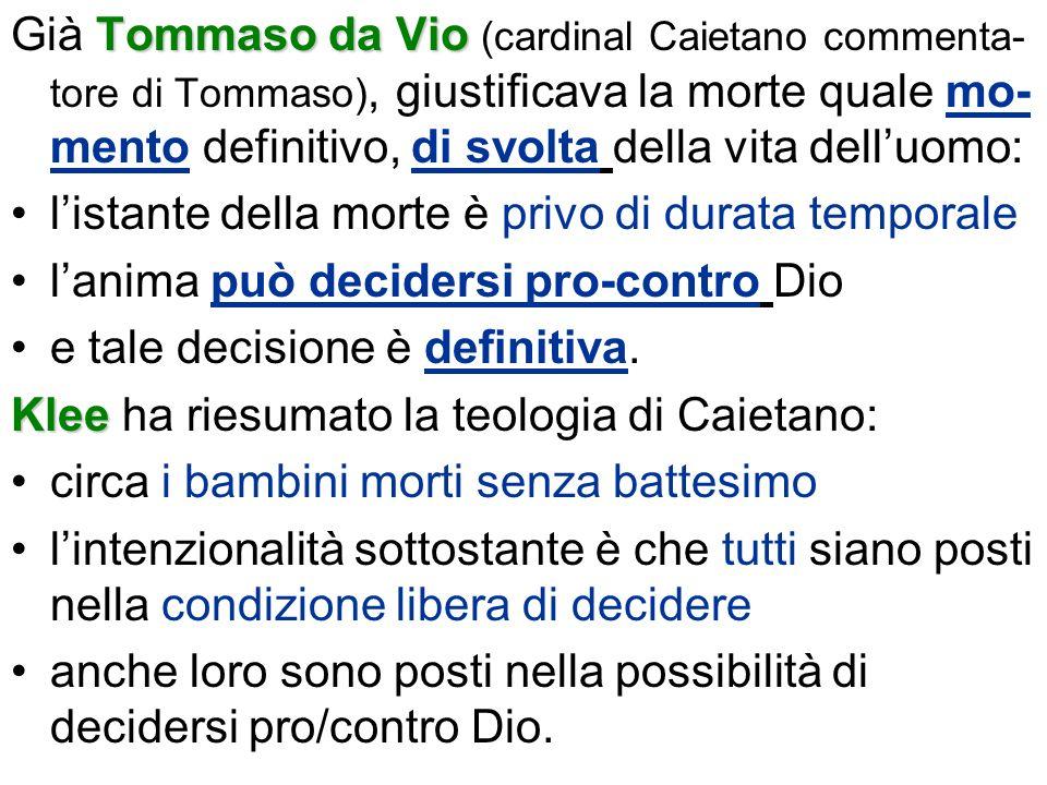Tommasoda Vio Già Tommaso da Vio (cardinal Caietano commenta- tore di Tommaso), giustificava la morte quale mo- mento definitivo, di svolta della vita