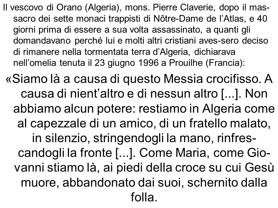Il vescovo di Orano (Algeria), mons. Pierre Claverie, dopo il mas- sacro dei sette monaci trappisti di Nôtre-Dame de lAtlas, e 40 giorni prima di esse