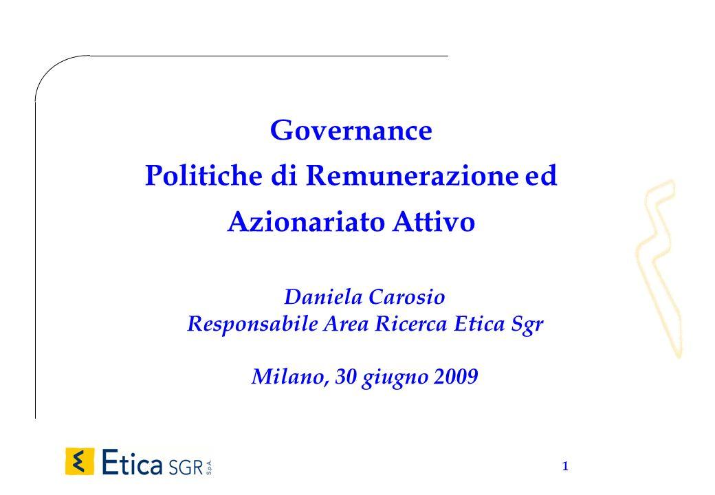 1 Governance Politiche di Remunerazione ed Azionariato Attivo Daniela Carosio Responsabile Area Ricerca Etica Sgr Milano, 30 giugno 2009