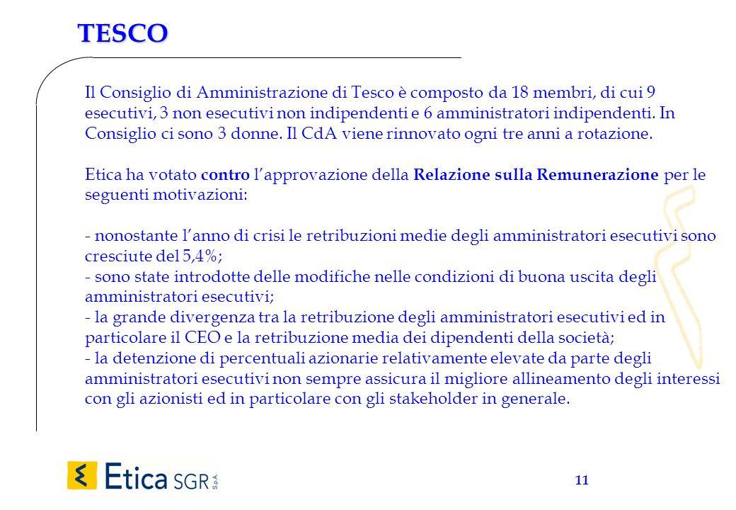 11 TESCO Il Consiglio di Amministrazione di Tesco è composto da 18 membri, di cui 9 esecutivi, 3 non esecutivi non indipendenti e 6 amministratori ind