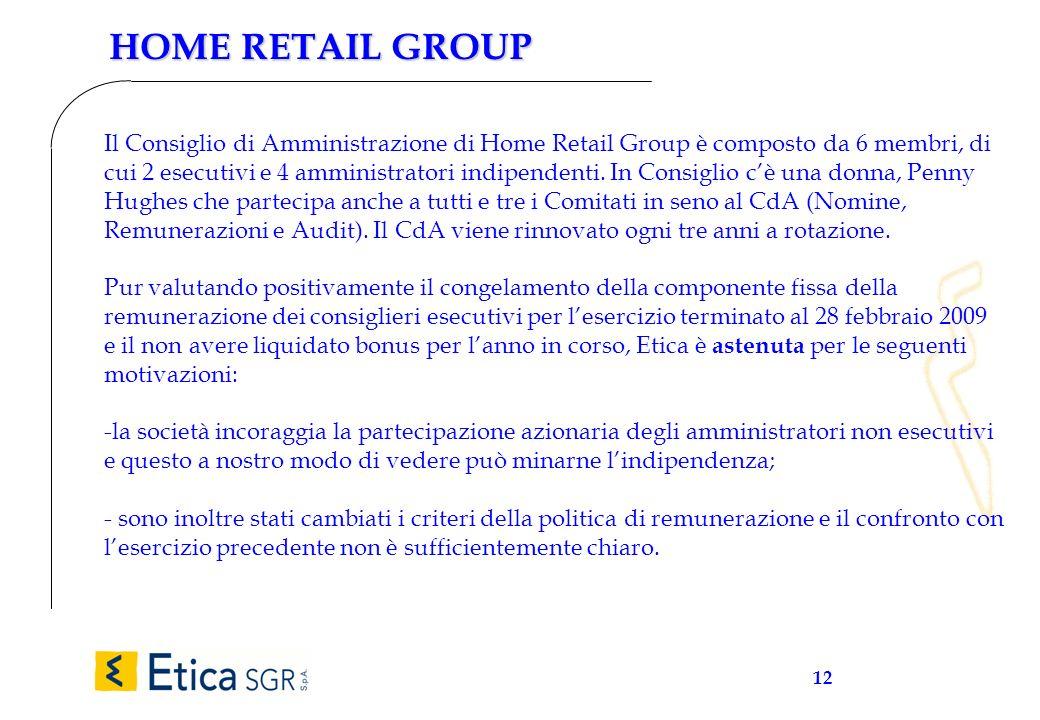 12 HOME RETAIL GROUP Il Consiglio di Amministrazione di Home Retail Group è composto da 6 membri, di cui 2 esecutivi e 4 amministratori indipendenti.
