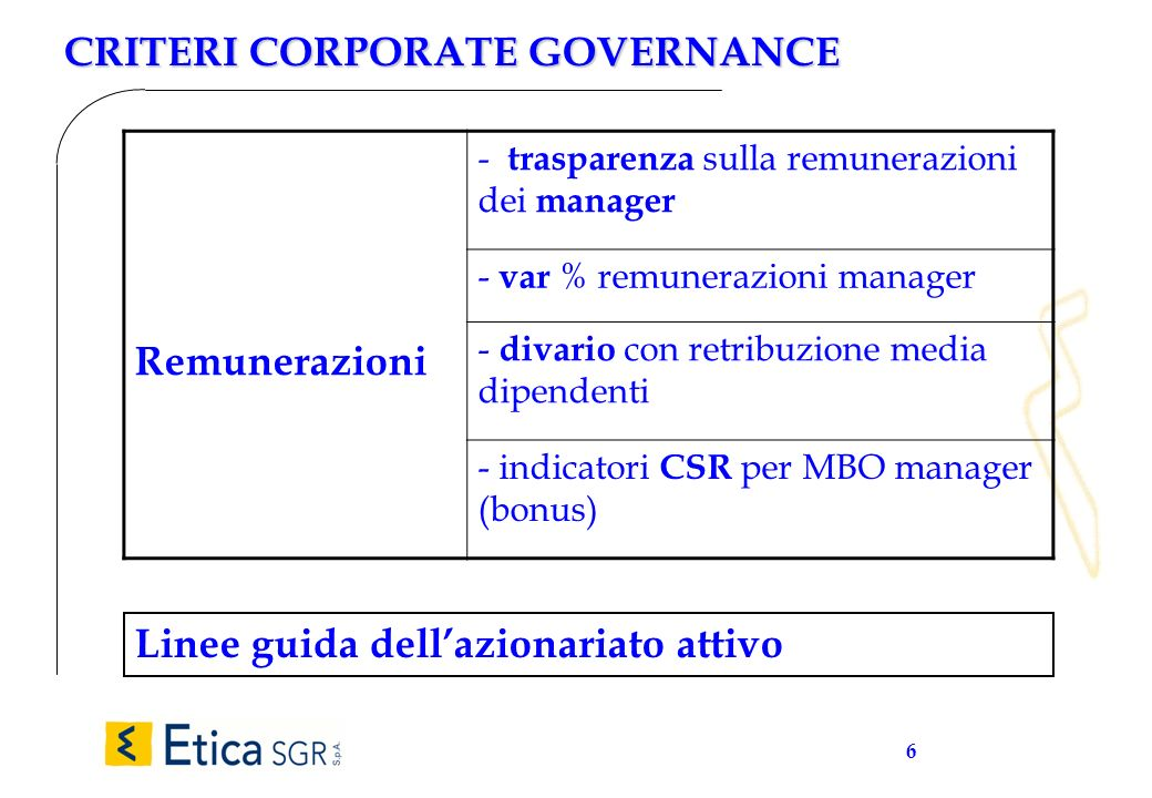 6 CRITERI CORPORATE GOVERNANCE Remunerazioni - trasparenza sulla remunerazioni dei manager - var % remunerazioni manager - divario con retribuzione me