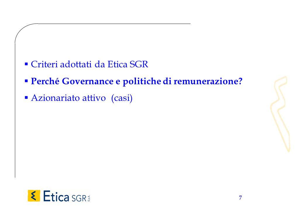 7 Criteri adottati da Etica SGR Perché Governance e politiche di remunerazione? Azionariato attivo (casi)
