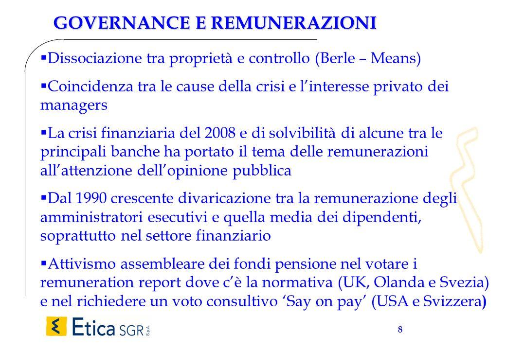 8 GOVERNANCE E REMUNERAZIONI Dissociazione tra proprietà e controllo (Berle – Means) Coincidenza tra le cause della crisi e linteresse privato dei man