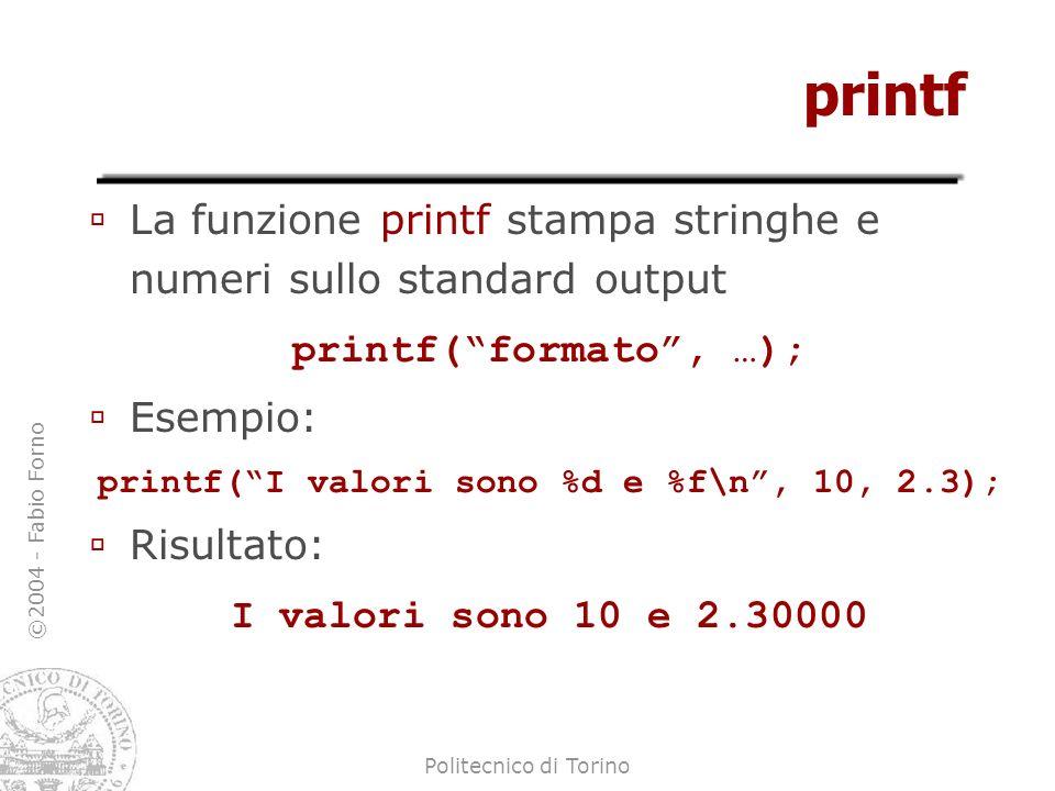 ©2004 - Fabio Forno Politecnico di Torino printf La funzione printf stampa stringhe e numeri sullo standard output printf(formato, …); Esempio: printf