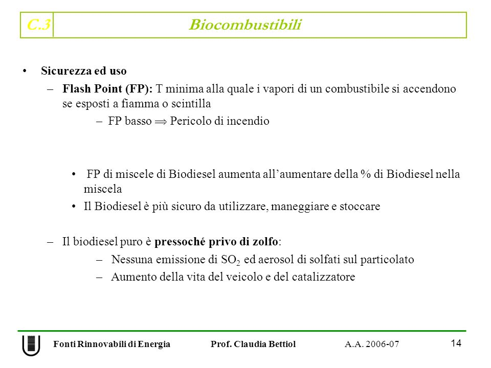 C.3 Biocombustibili 14 Fonti Rinnovabili di Energia Prof. Claudia Bettiol A.A. 2006-07 Sicurezza ed uso –Flash Point (FP): T minima alla quale i vapor