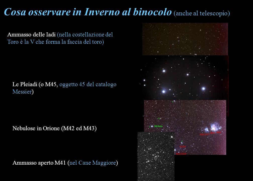 Cosa osservare in Inverno al binocolo (anche al telescopio) Ammasso delle Iadi (nella costellazione del Toro è la V che forma la faccia del toro) Le P
