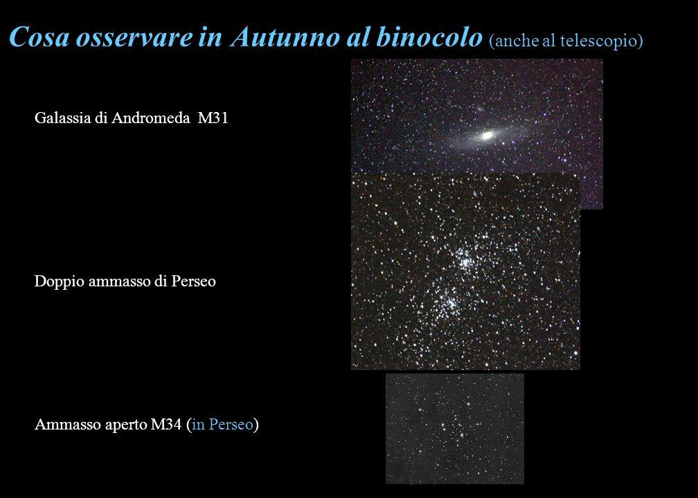 Cosa osservare in Autunno al binocolo (anche al telescopio) Galassia di Andromeda M31 Doppio ammasso di Perseo Ammasso aperto M34 (in Perseo)
