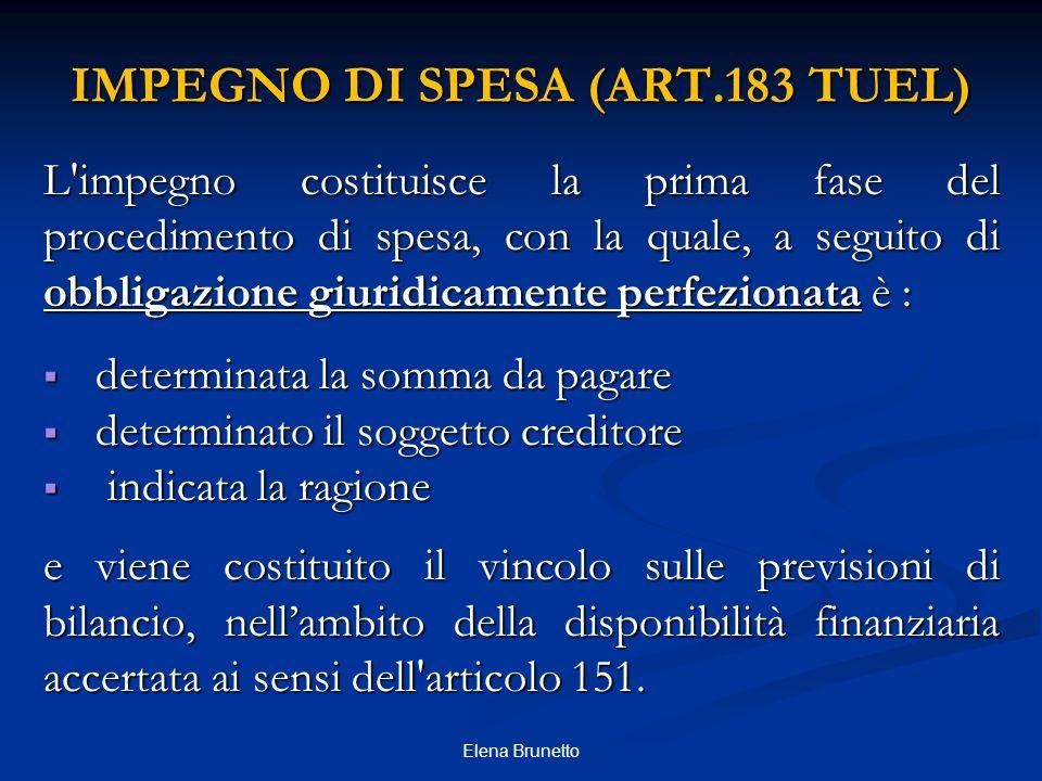 IMPEGNO DI SPESA (ART.183 TUEL) L'impegno costituisce la prima fase del procedimento di spesa, con la quale, a seguito di obbligazione giuridicamente