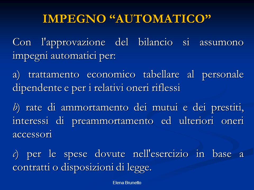 IMPEGNO AUTOMATICO Con l'approvazione del bilancio si assumono impegni automatici per: a) trattamento economico tabellare al personale dipendente e pe