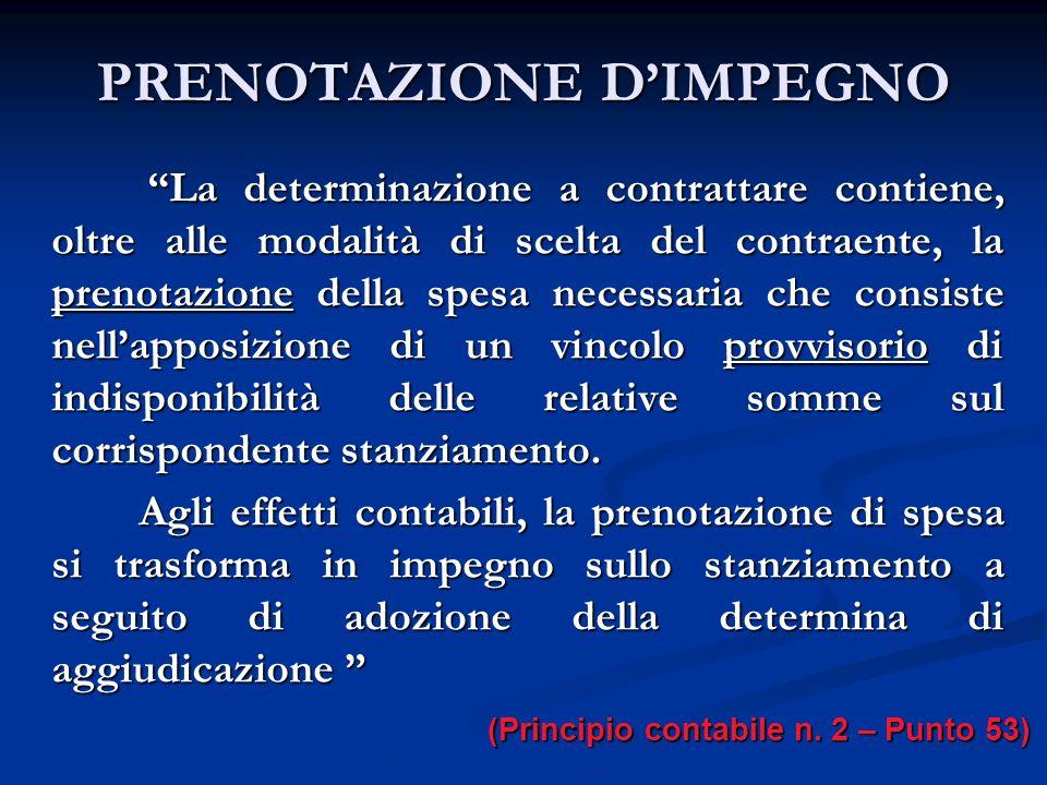 PRENOTAZIONE DIMPEGNO La determinazione a contrattare contiene, oltre alle modalità di scelta del contraente, la prenotazione della spesa necessaria c