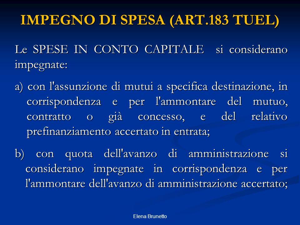 IMPEGNO DI SPESA (ART.183 TUEL) Le SPESE IN CONTO CAPITALE si considerano impegnate: a) con l'assunzione di mutui a specifica destinazione, in corrisp
