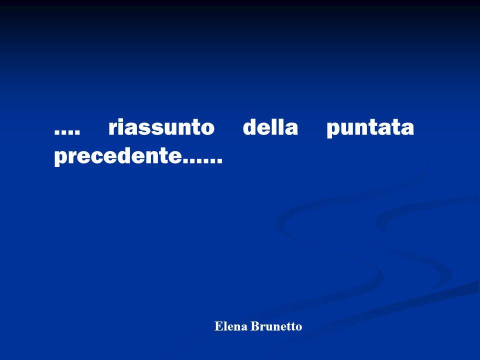…. riassunto della puntata precedente…… Elena Brunetto
