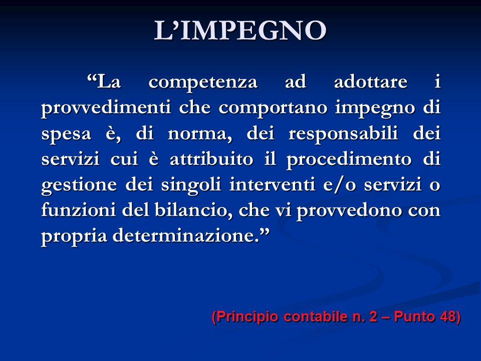 LIMPEGNO La competenza ad adottare i provvedimenti che comportano impegno di spesa è, di norma, dei responsabili dei servizi cui è attribuito il proce