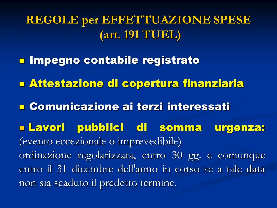 REGOLE per EFFETTUAZIONE SPESE (art. 191 TUEL) Impegno contabile registrato Impegno contabile registrato Attestazione di copertura finanziaria Attesta
