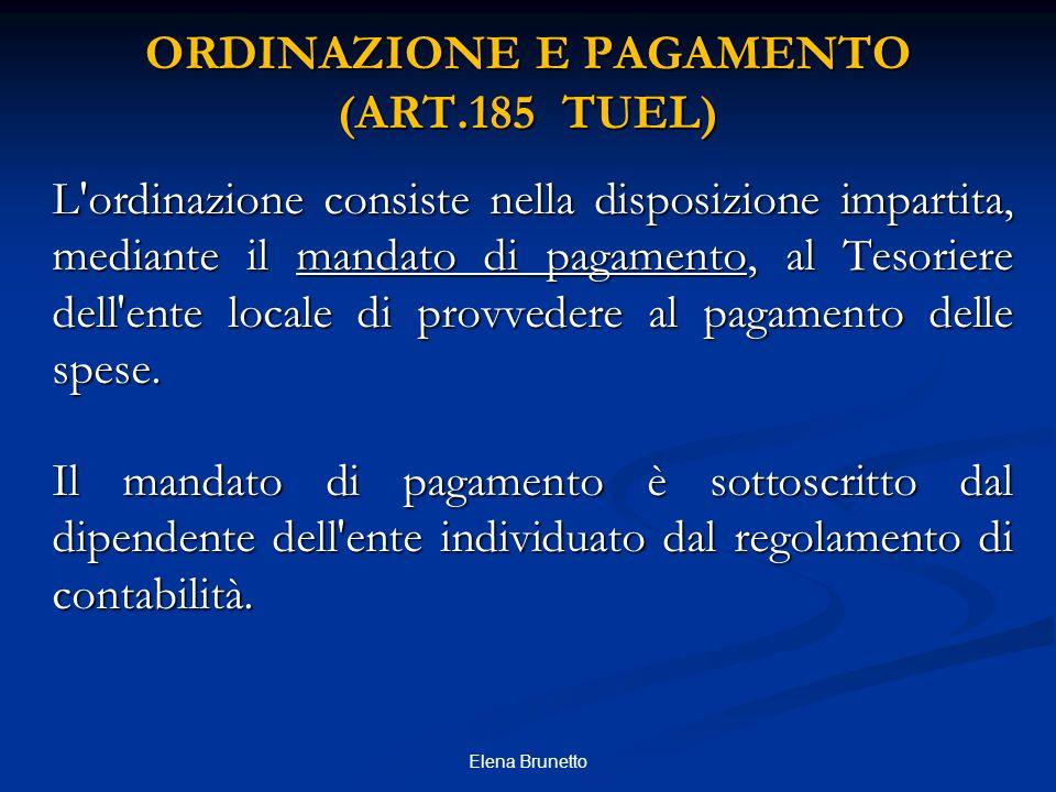 ORDINAZIONE E PAGAMENTO (ART.185 TUEL) L'ordinazione consiste nella disposizione impartita, mediante il mandato di pagamento, al Tesoriere dell'ente l