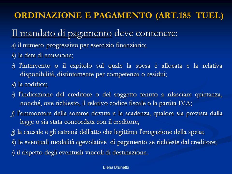 ORDINAZIONE E PAGAMENTO (ART.185 TUEL) Il mandato di pagamento deve contenere: a ) il numero progressivo per esercizio finanziario; b) la data di emis