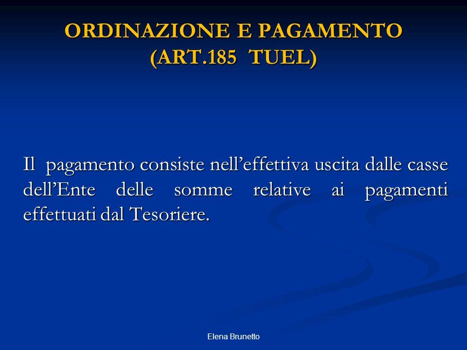 ORDINAZIONE E PAGAMENTO (ART.185 TUEL) Il pagamento consiste nelleffettiva uscita dalle casse dellEnte delle somme relative ai pagamenti effettuati da