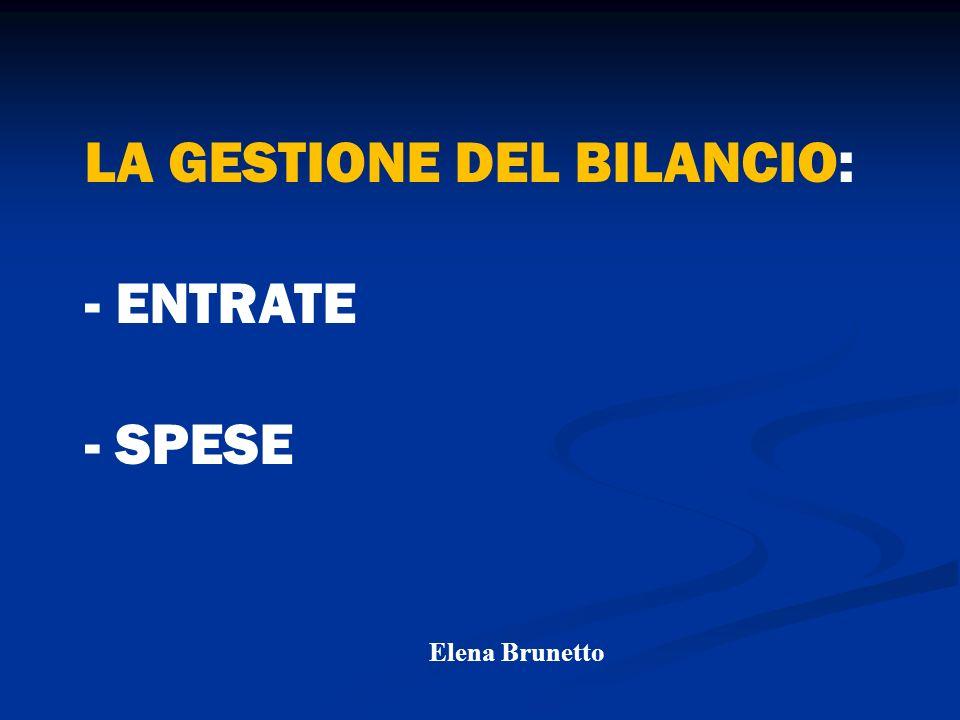 LA GESTIONE DEL BILANCIO: - ENTRATE - SPESE Elena Brunetto