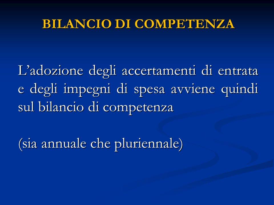 BILANCIO DI COMPETENZA Ladozione degli accertamenti di entrata e degli impegni di spesa avviene quindi sul bilancio di competenza (sia annuale che plu