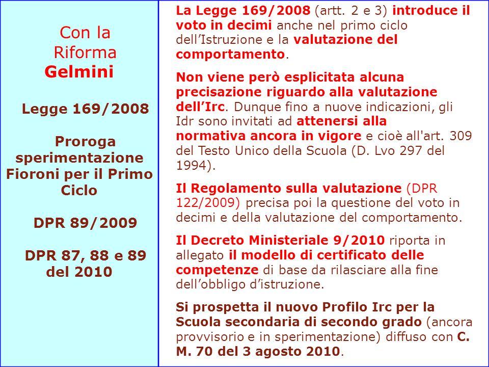 Con la Riforma Gelmini Legge 169/2008 Proroga sperimentazione Fioroni per il Primo Ciclo DPR 89/2009 DPR 87, 88 e 89 del 2010 La Legge 169/2008 (artt.