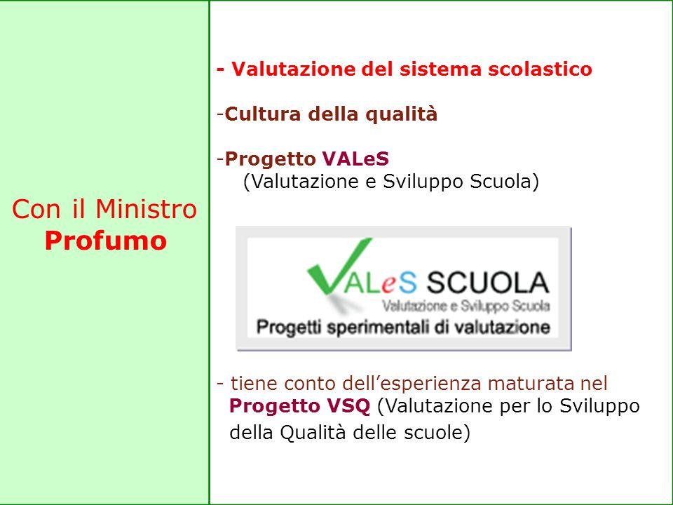 Con il Ministro Profumo - Valutazione del sistema scolastico -Cultura della qualità -Progetto VALeS (Valutazione e Sviluppo Scuola) - tiene conto dell