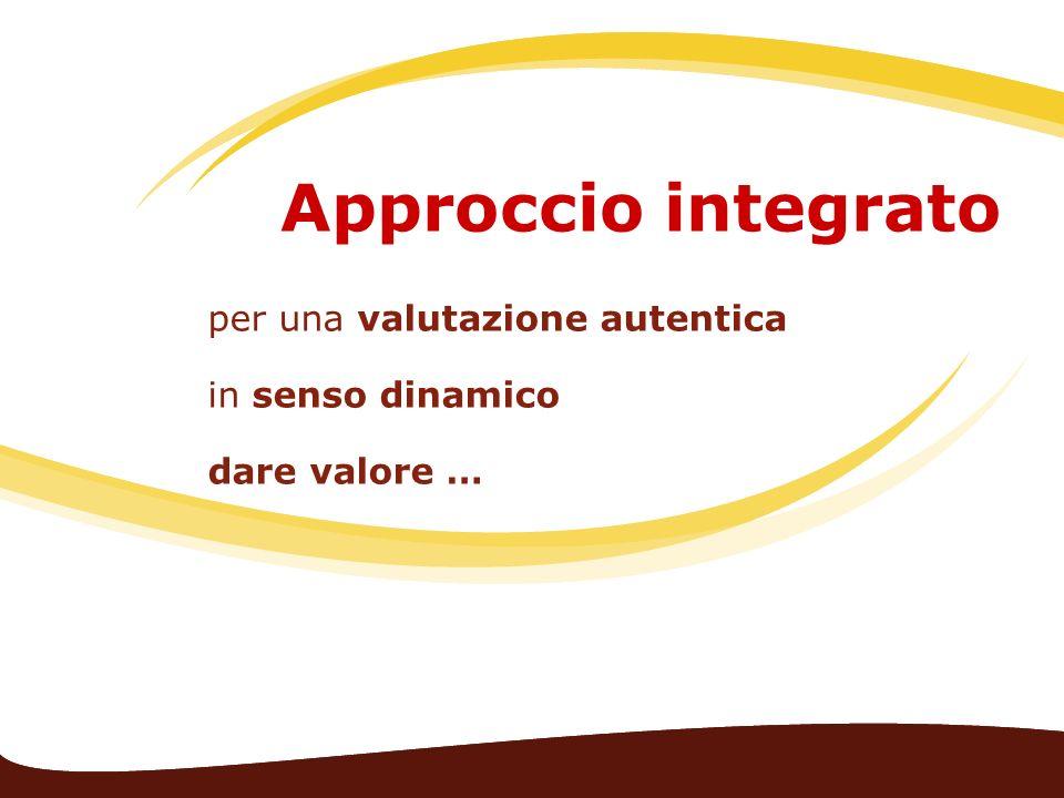 Approccio integrato per una valutazione autentica in senso dinamico dare valore …