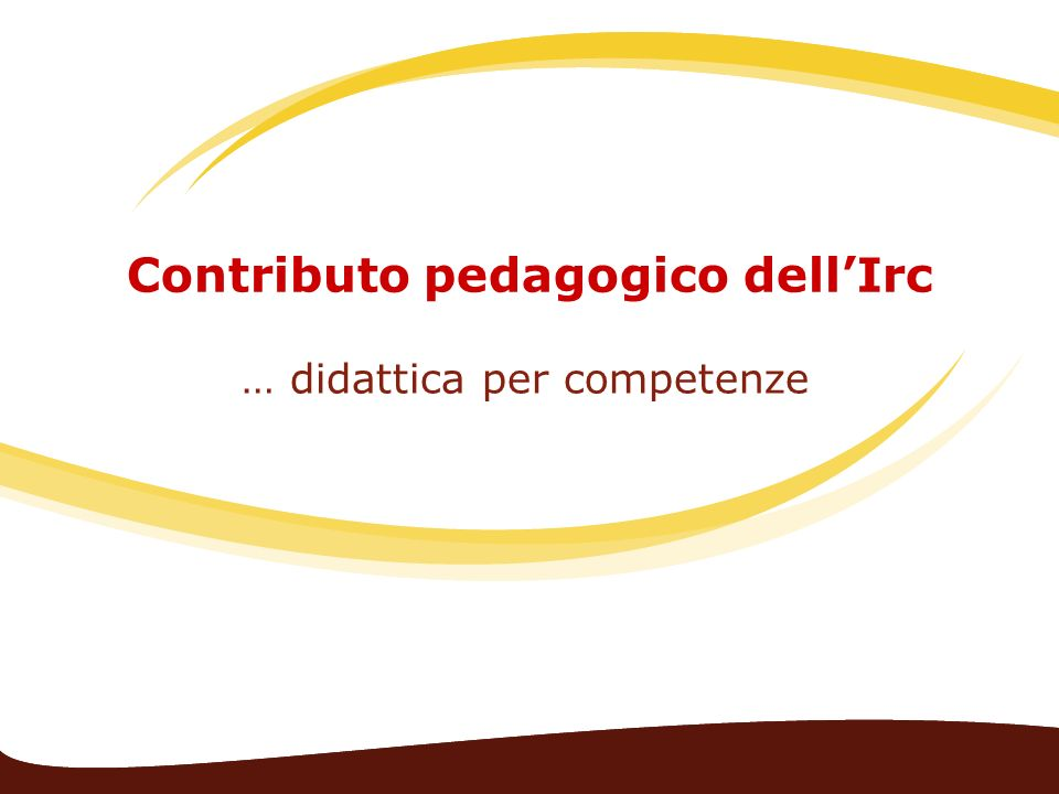 Contributo pedagogico dellIrc … didattica per competenze