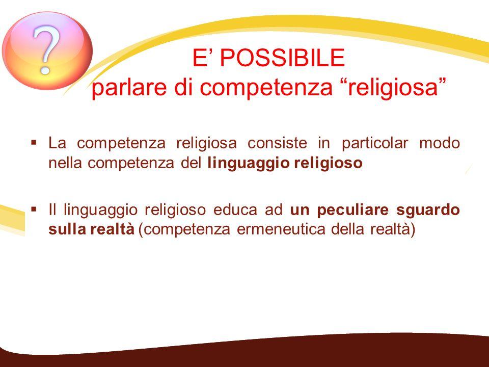 E POSSIBILE parlare di competenza religiosa La competenza religiosa consiste in particolar modo nella competenza del linguaggio religioso Il linguaggi