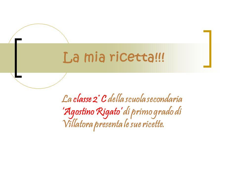 La mia ricetta!!! La classe 2 ° C della scuola secondaria Agostino Rigato di primo grado di Villatora presenta le sue ricette.