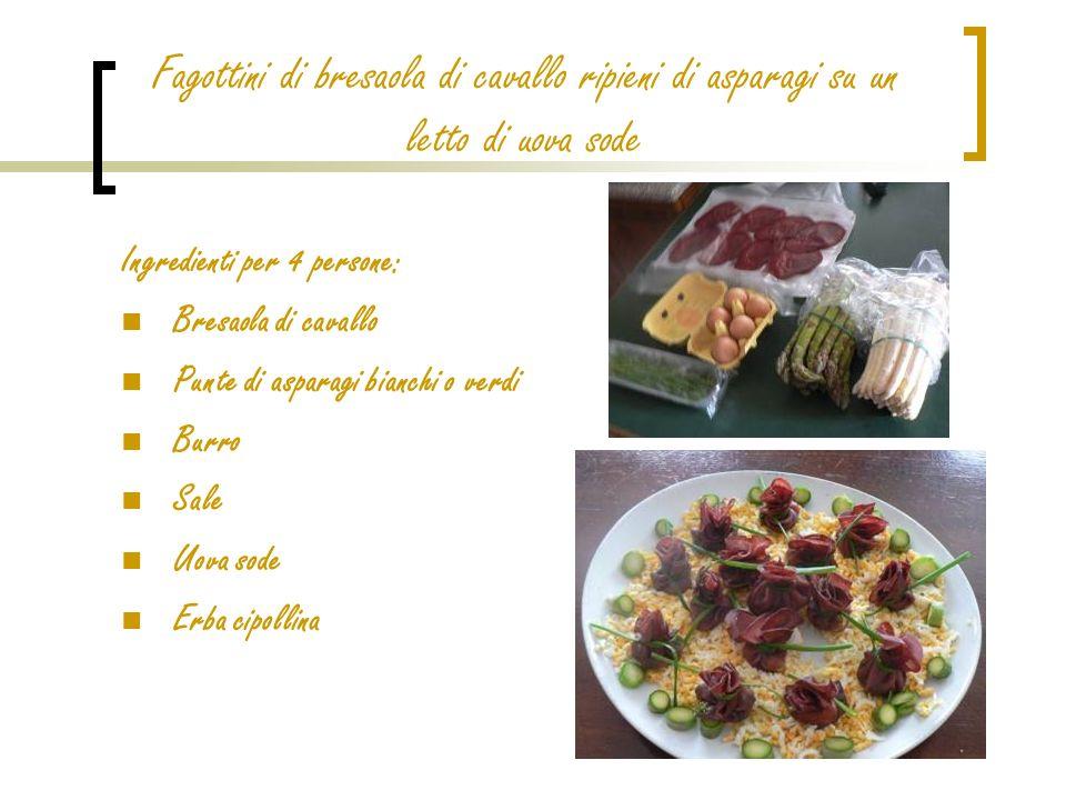 Fagottini di bresaola di cavallo ripieni di asparagi su un letto di uova sode Ingredienti per 4 persone: Bresaola di cavallo Punte di asparagi bianchi