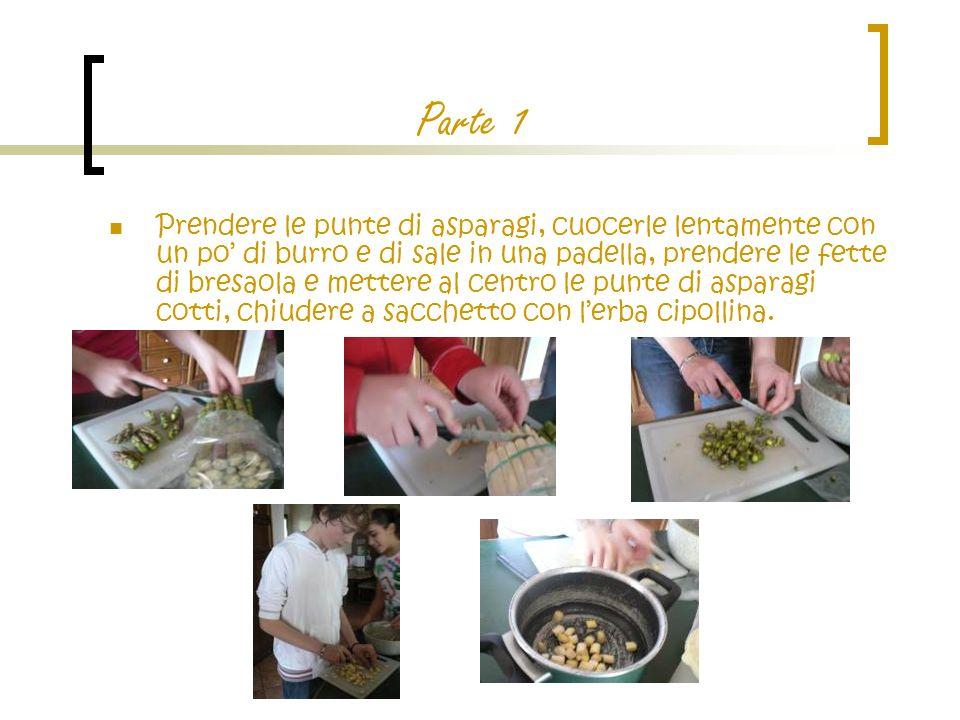 Parte 1 Prendere le punte di asparagi, cuocerle lentamente con un po di burro e di sale in una padella, prendere le fette di bresaola e mettere al cen