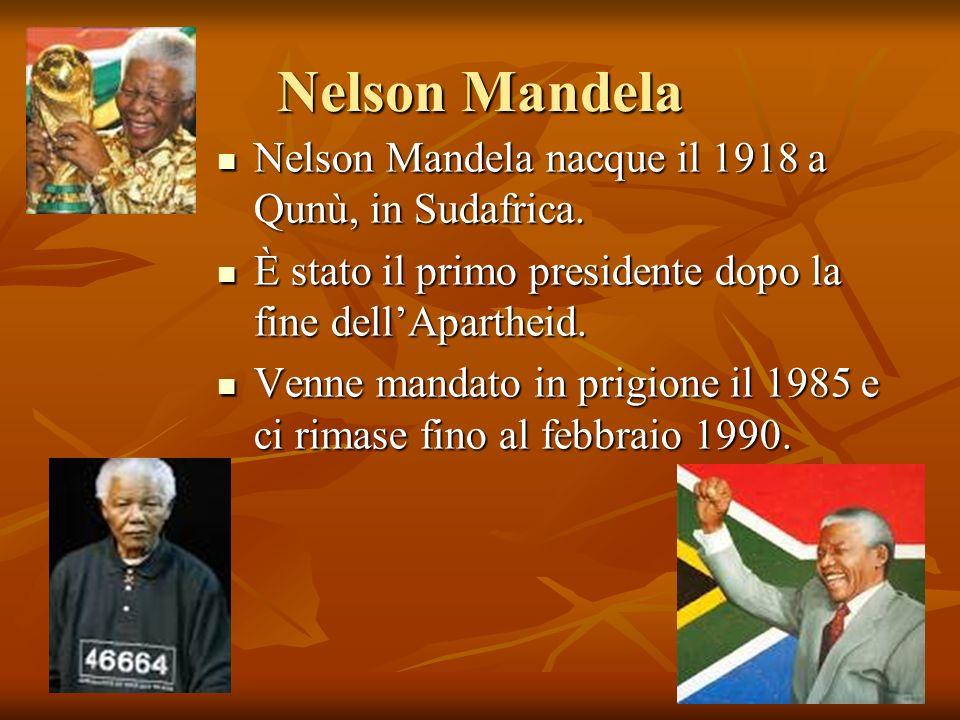Nelson Mandela Nelson Mandela nacque il 1918 a Qunù, in Sudafrica. Nelson Mandela nacque il 1918 a Qunù, in Sudafrica. È stato il primo presidente dop