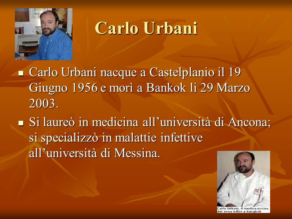 Carlo Urbani Carlo Urbani nacque a Castelplanio il 19 Giugno 1956 e morì a Bankok li 29 Marzo 2003. Carlo Urbani nacque a Castelplanio il 19 Giugno 19