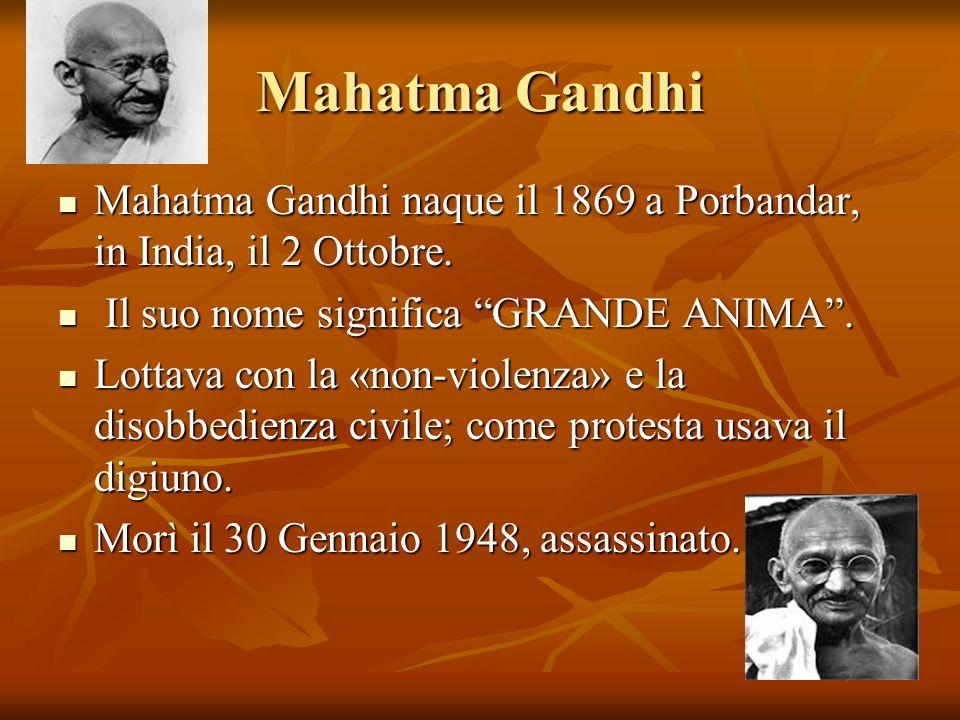 Mahatma Gandhi Mahatma Gandhi naque il 1869 a Porbandar, in India, il 2 Ottobre. Mahatma Gandhi naque il 1869 a Porbandar, in India, il 2 Ottobre. Il