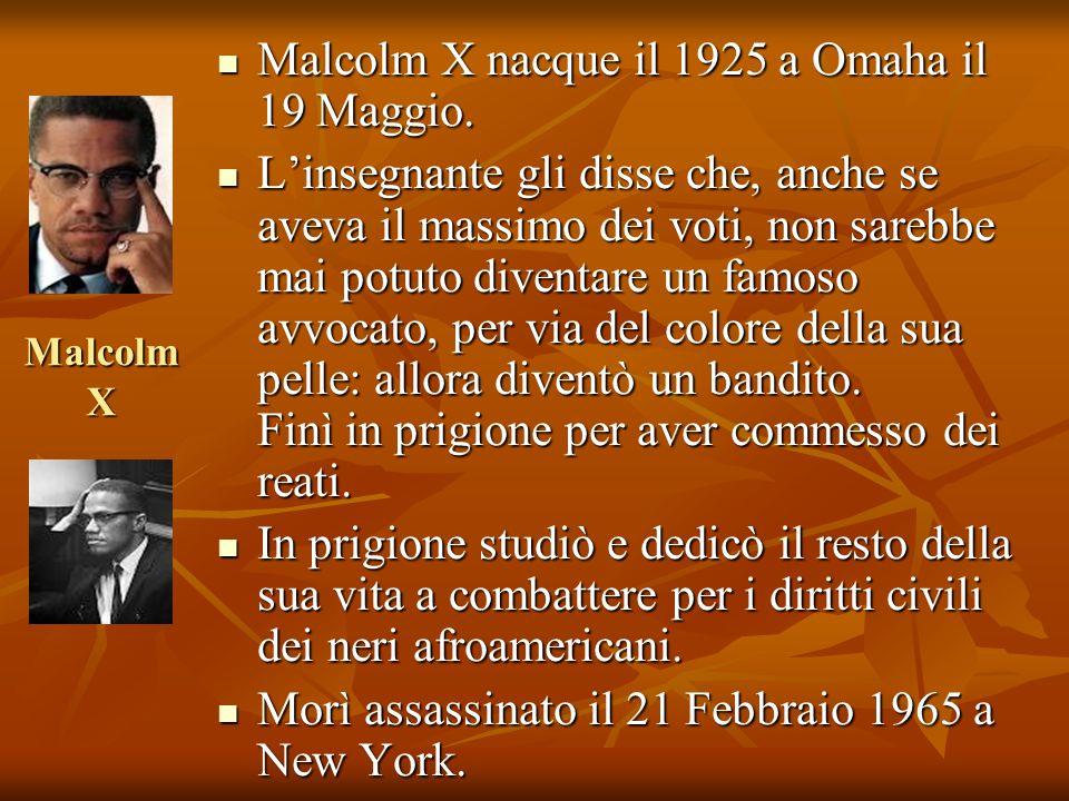 Malcolm X Malcolm X nacque il 1925 a Omaha il 19 Maggio. Malcolm X nacque il 1925 a Omaha il 19 Maggio. Linsegnante gli disse che, anche se aveva il m
