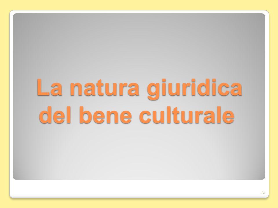 La natura giuridica del bene culturale La natura giuridica del bene culturale 14