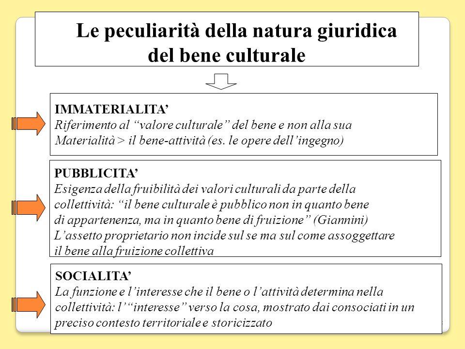 16 Le peculiarità della natura giuridica del bene culturale IMMATERIALITA Riferimento al valore culturale del bene e non alla sua Materialità > il ben